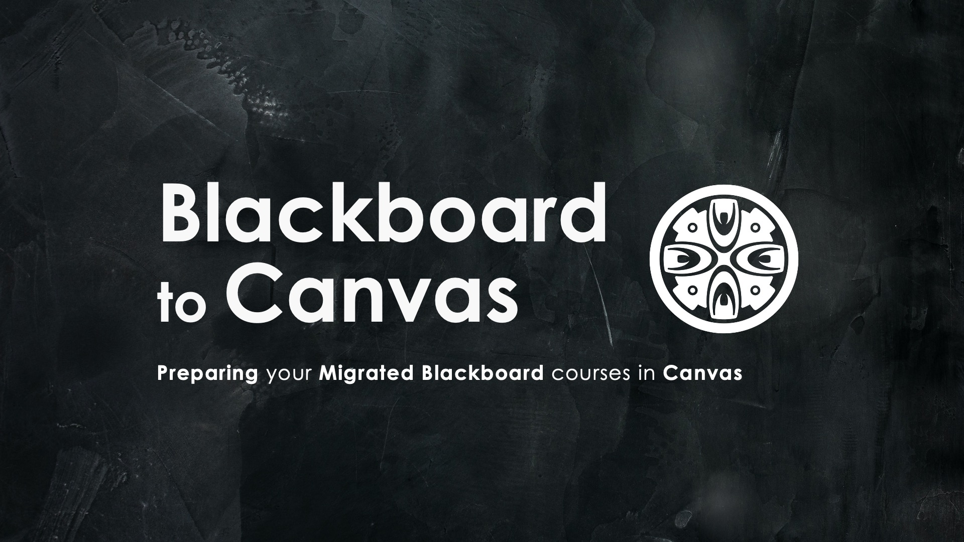 Blackboard to Canvas. Preparing your Migrated Blackboard courses in Canvas.